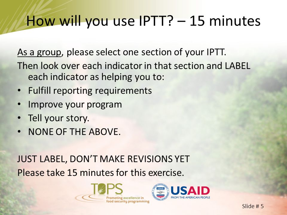 Slide # 5 As a group, please select one section of your IPTT. Then look over each indicator in that section and LABEL each indicator as helping you to