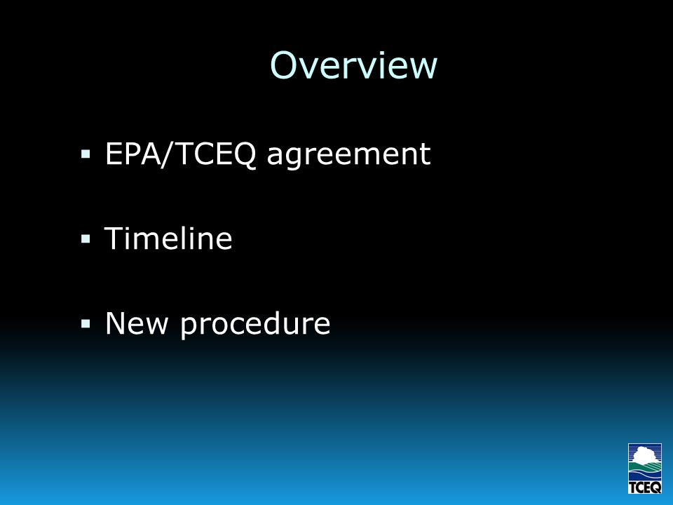 Overview EPA/TCEQ agreement Timeline New procedure