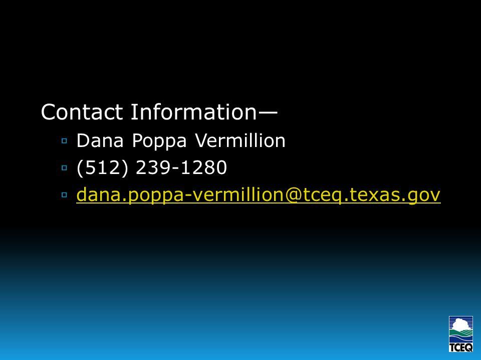 Contact Information Dana Poppa Vermillion (512) 239-1280 dana.poppa-vermillion@tceq.texas.gov Contact