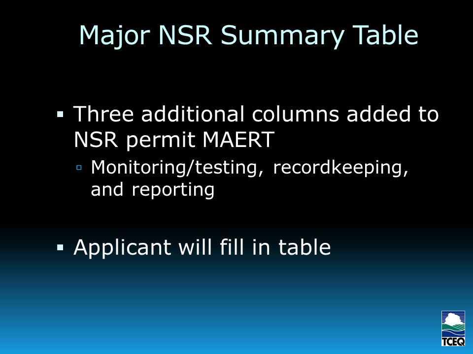 Major NSR Summary Table Three additional columns added to NSR permit MAERT Monitoring/testing, recordkeeping, and reporting Applicant will fill in table