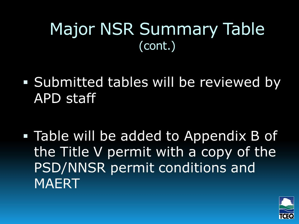 Major NSR Summary Table (cont.) Submitted tables will be reviewed by APD staff Table will be added to Appendix B of the Title V permit with a copy of the PSD/NNSR permit conditions and MAERT