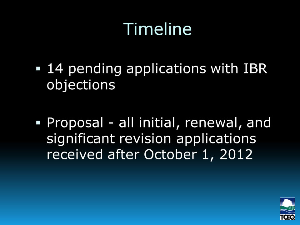 Timeline 14 pending applications with IBR objections Proposal - all initial, renewal, and significant revision applications received after October 1, 2012