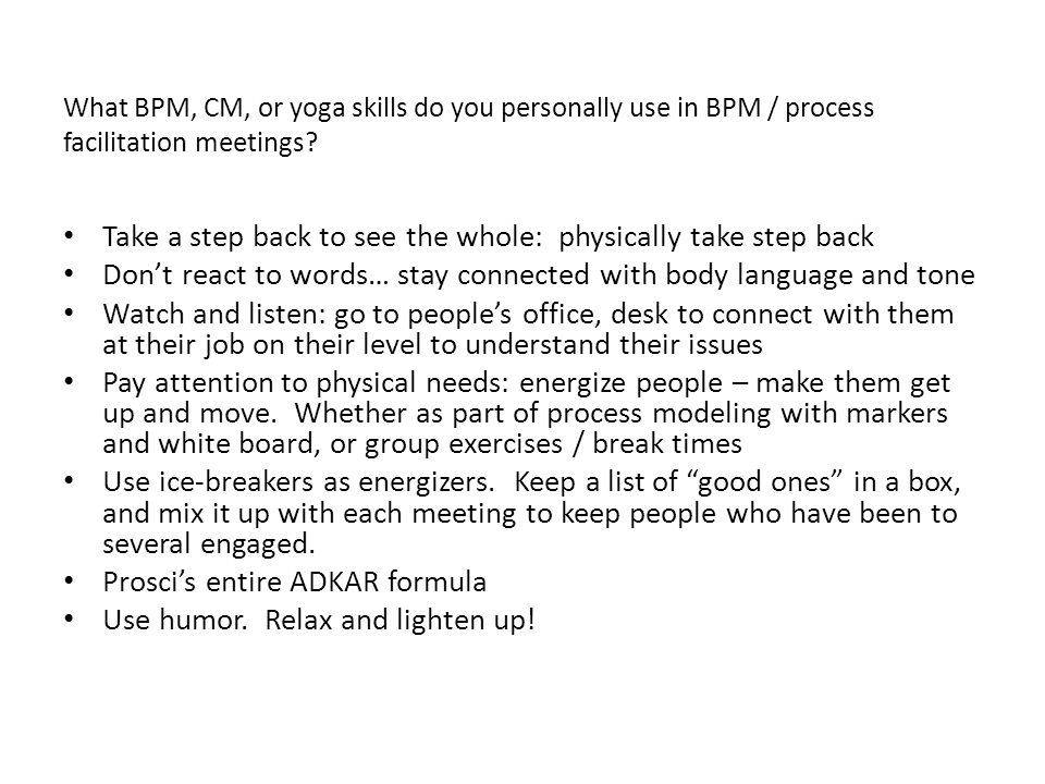 What BPM, CM, or yoga skills do you personally use in BPM / process facilitation meetings.