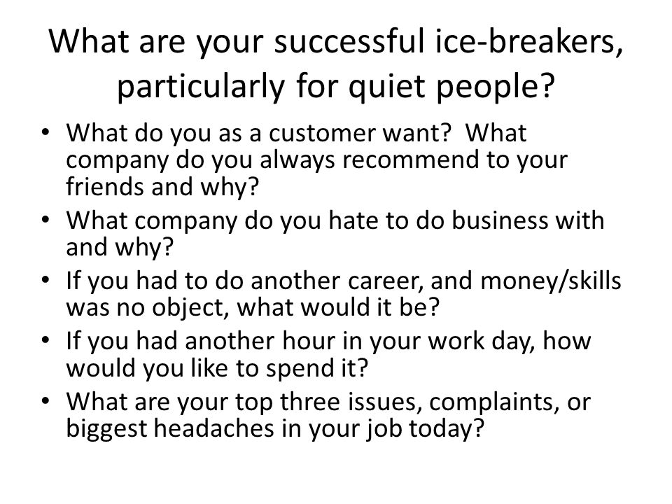 What are your successful ice-breakers, particularly for quiet people.