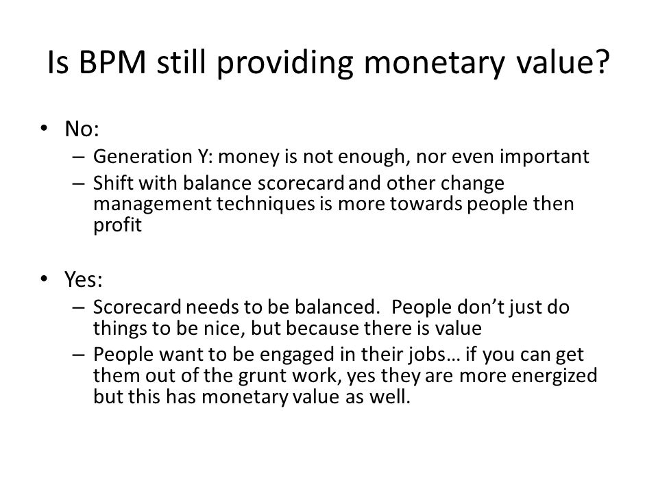 Is BPM still providing monetary value.