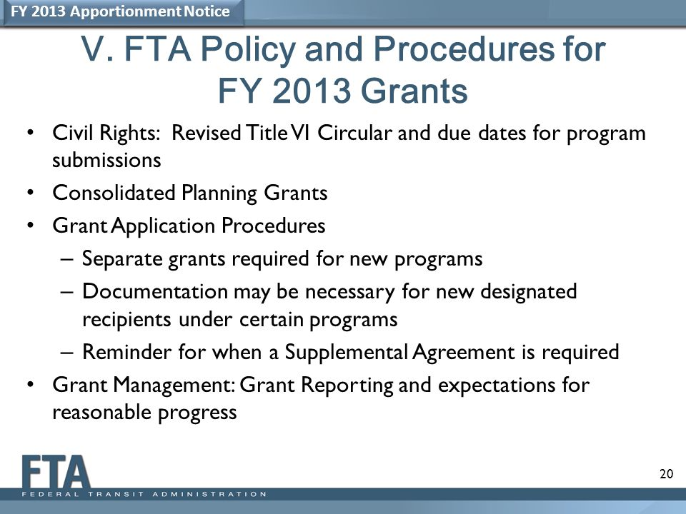 20 V. FTA Policy and Procedures for FY 2013 Grants Civil Rights: Revised Title VI Circular and due dates for program submissions Consolidated Planning