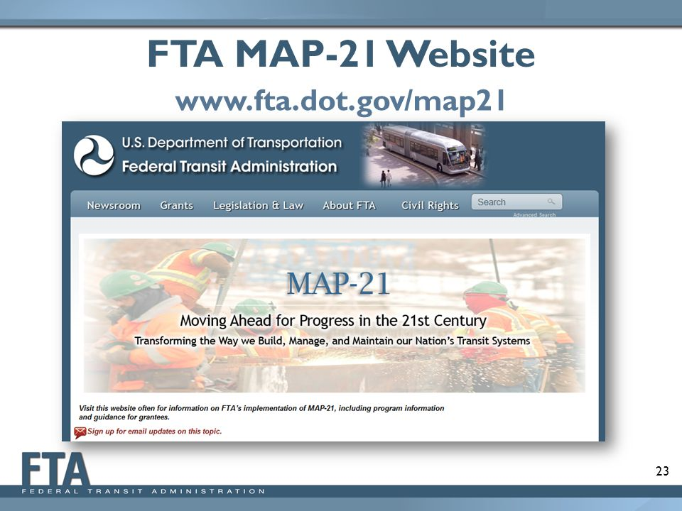 23 FTA MAP-21 Website www.fta.dot.gov/map21