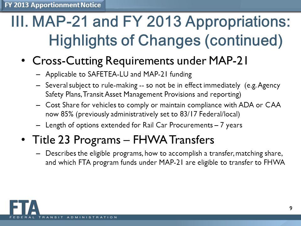 9 III. MAP-21 and FY 2013 Appropriations: Highlights of Changes (continued) Cross-Cutting Requirements under MAP-21 – Applicable to SAFETEA-LU and MAP