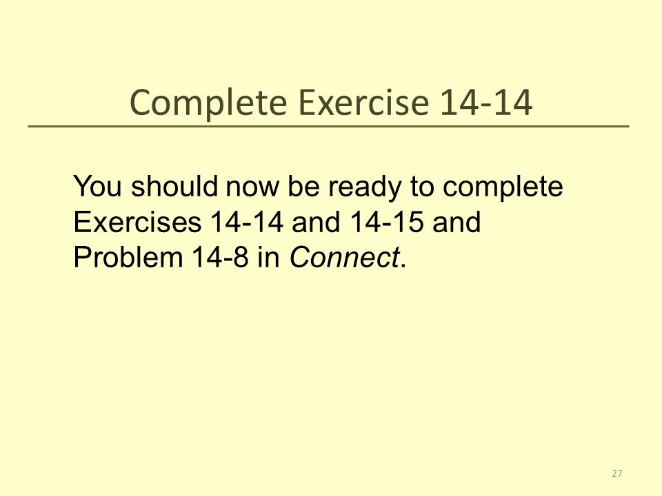 Complete Exercise 14-14 You should now be ready to complete Exercises 14-14 and 14-15 and Problem 14-8 in Connect.
