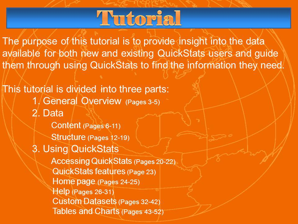 The purpose of this tutorial is to provide insight into the data available for both new and existing QuickStats users and guide them through using QuickStats to find the information they need.