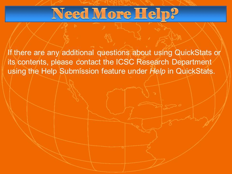 If there are any additional questions about using QuickStats or its contents, please contact the ICSC Research Department using the Help Submission feature under Help in QuickStats.