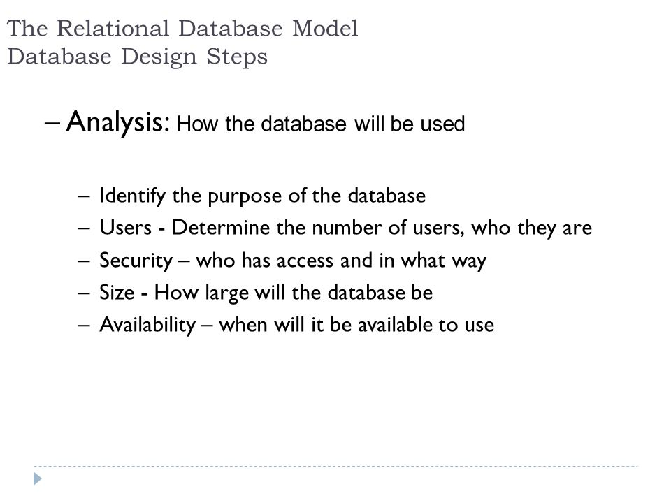 –Analysis: How the database will be used –Identify the purpose of the database –Users - Determine the number of users, who they are –Security – who ha