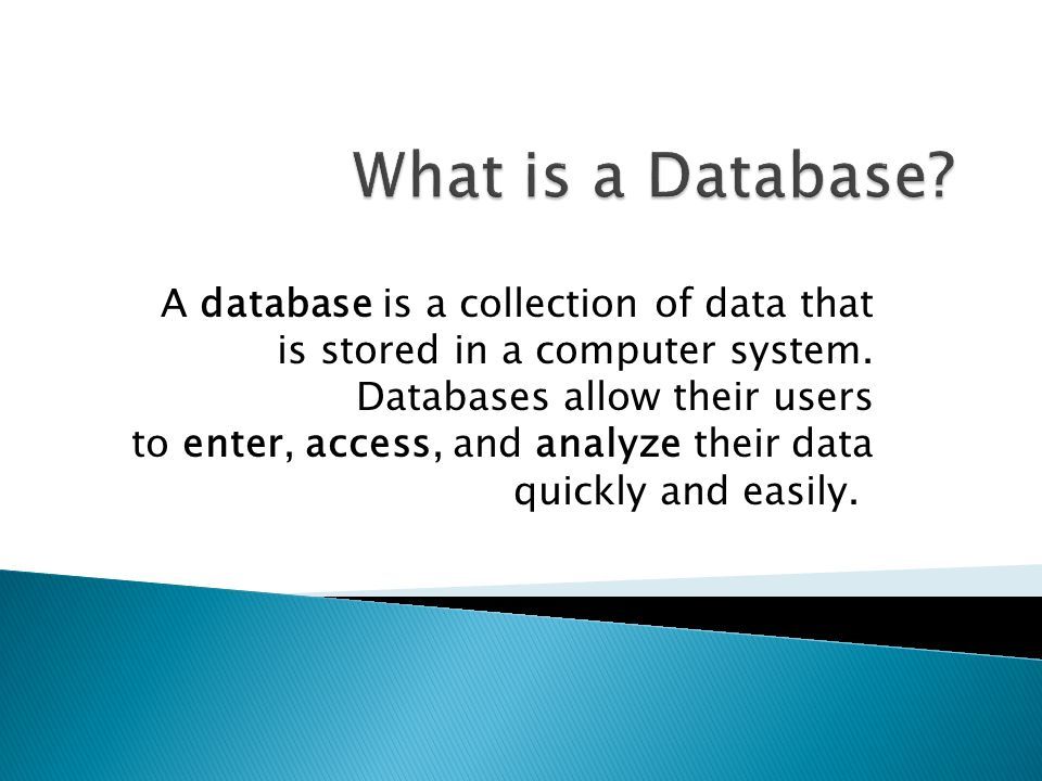 A database is a collection of data that is stored in a computer system.