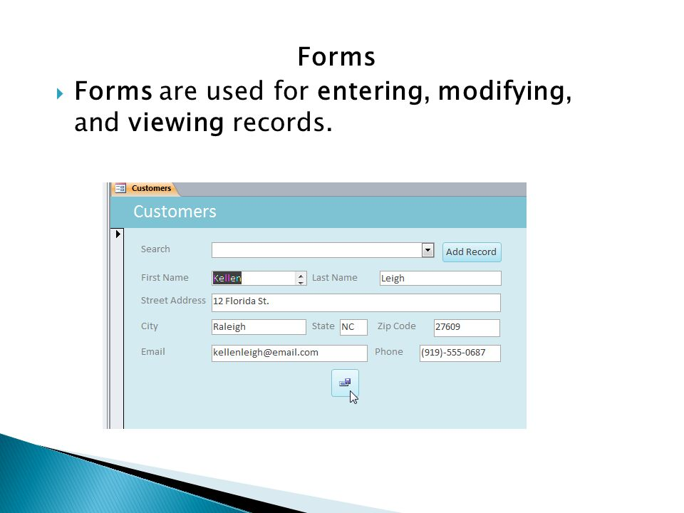 Forms Forms are used for entering, modifying, and viewing records.