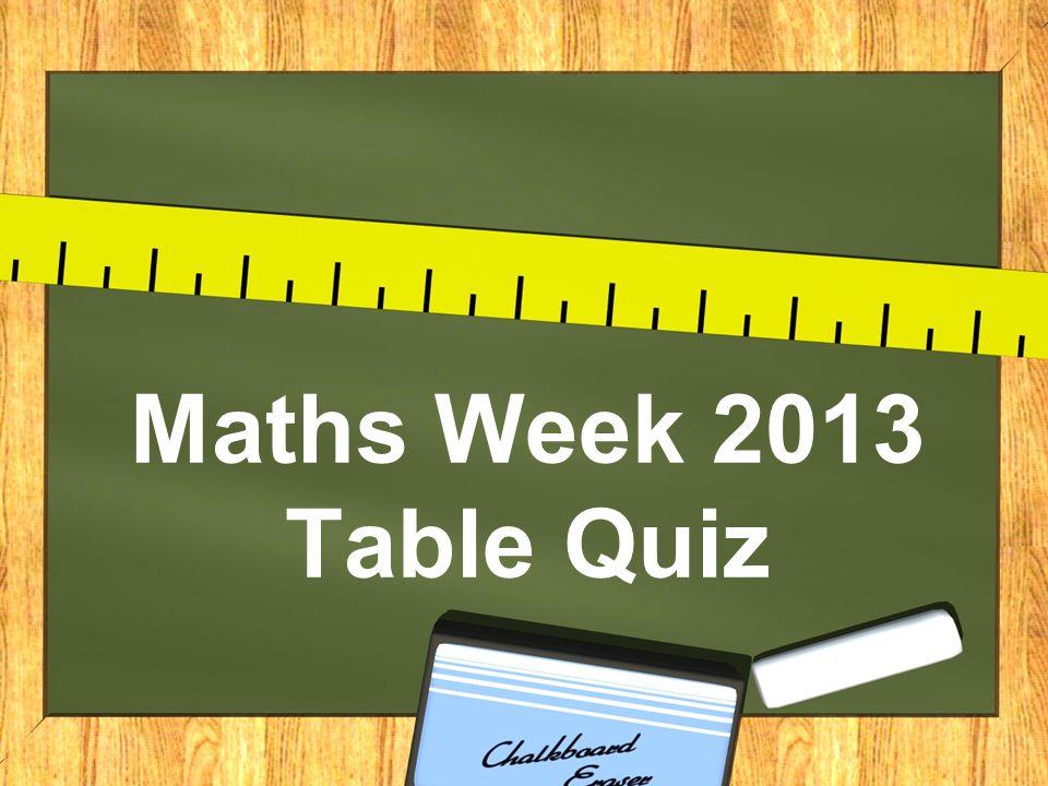 Maths Week 2013 Table Quiz