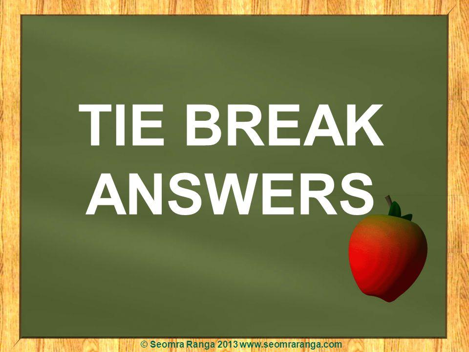 TIE BREAK ANSWERS © Seomra Ranga 2013 www.seomraranga.com