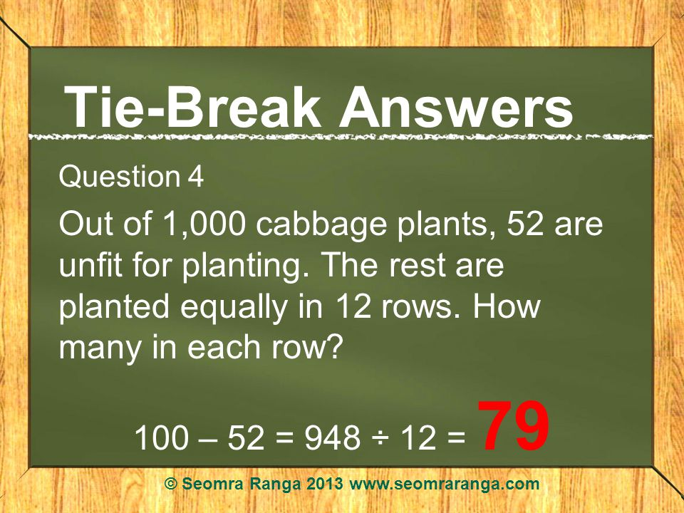 Tie-Break Answers Question 4 Out of 1,000 cabbage plants, 52 are unfit for planting.