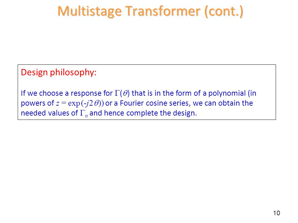 10 Multistage Transformer (cont.) Design philosophy: If we choose a response for ( ) that is in the form of a polynomial (in powers of z = exp (-j2 ))