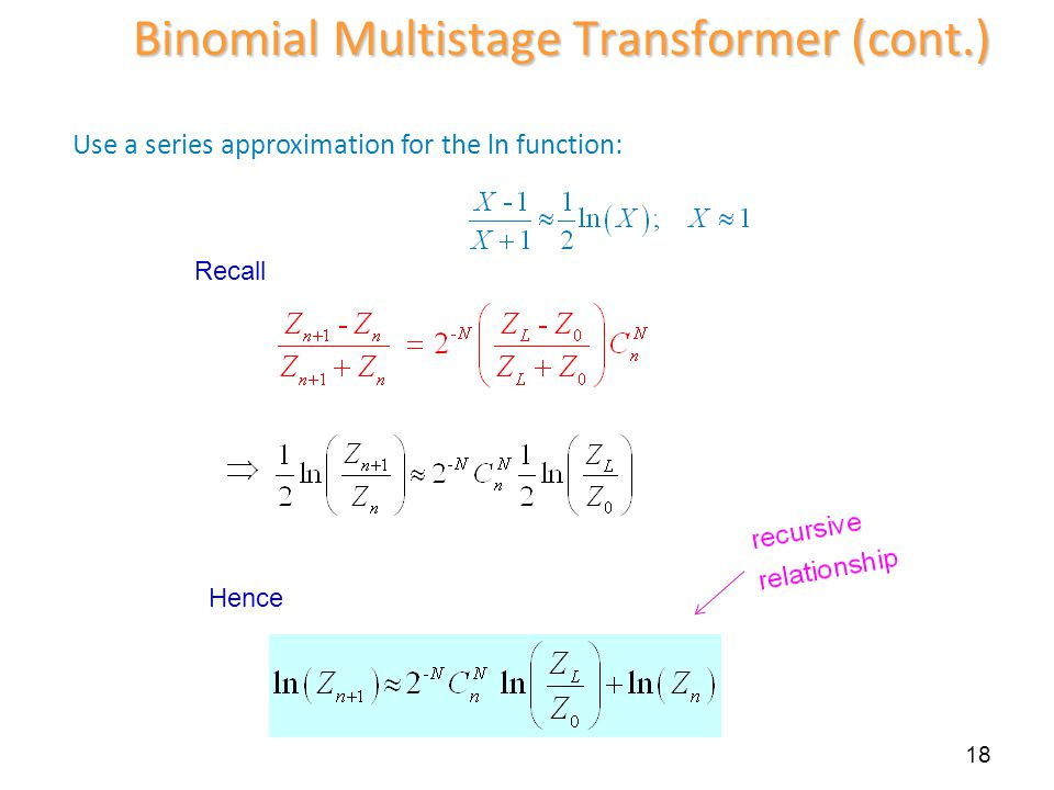 Use a series approximation for the ln function: 18 Binomial Multistage Transformer (cont.) Hence Recall