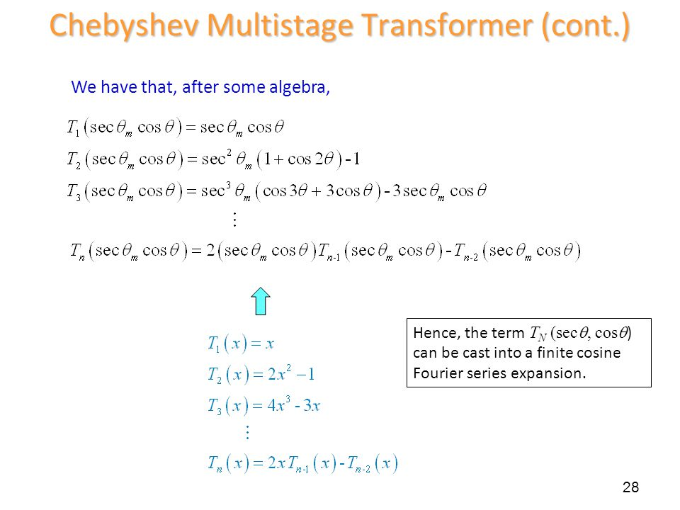 28 Chebyshev Multistage Transformer (cont.) We have that, after some algebra, Hence, the term T N (sec, cos ) can be cast into a finite cosine Fourier