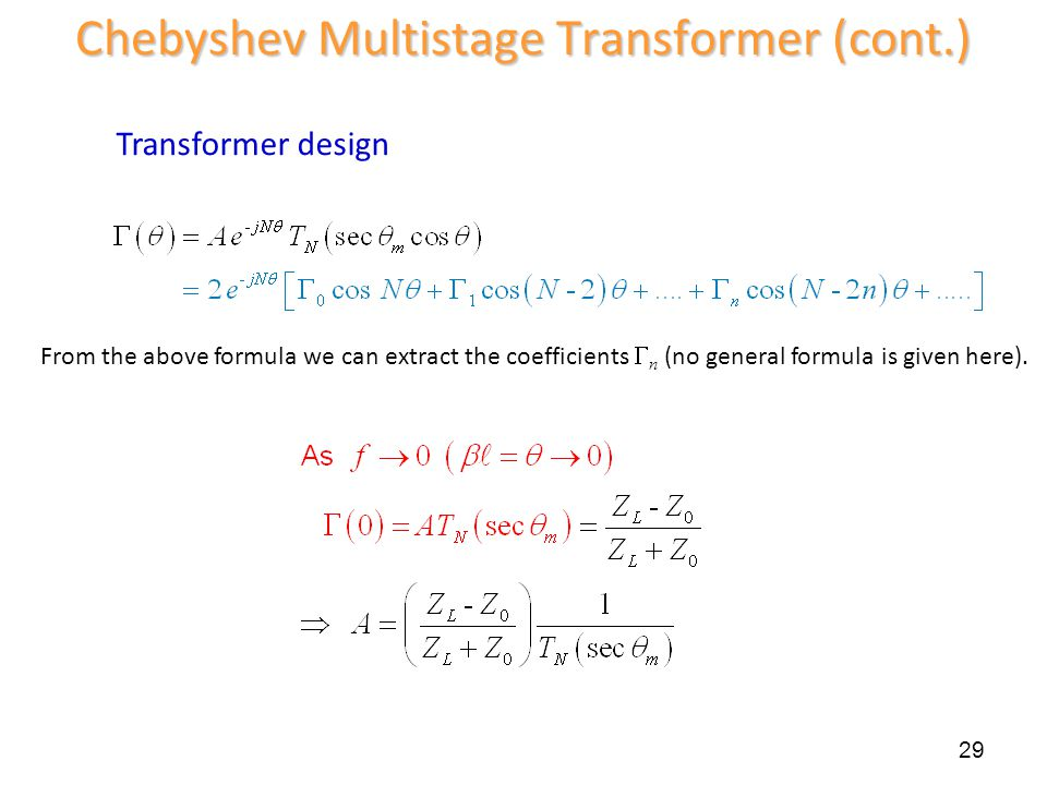 Transformer design 29 Chebyshev Multistage Transformer (cont.) From the above formula we can extract the coefficients n (no general formula is given h