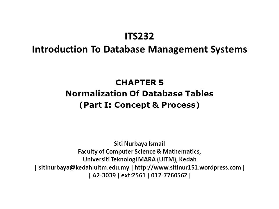 Chapter 5: Normalization Of Database Tables 5.0 Normalization Of Database Tables 5.1 Database Tables And Normalization 5.2 The Need For Normalization 5.3 The Normalization Process 5.4 Normalization And Database Design 5.5 Denormalization