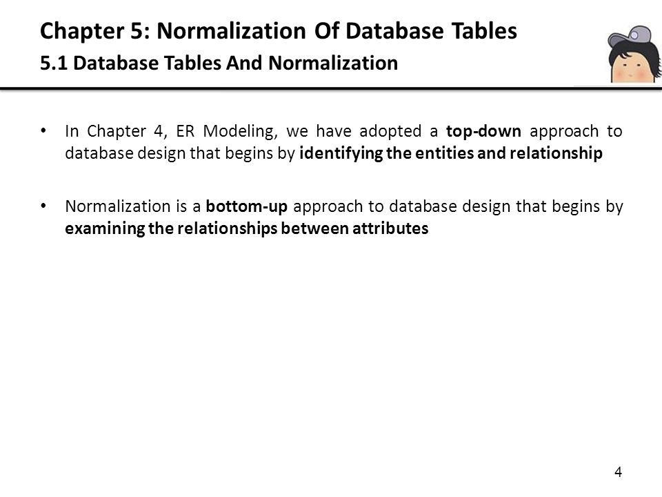 4 In Chapter 4, ER Modeling, we have adopted a top-down approach to database design that begins by identifying the entities and relationship Normaliza