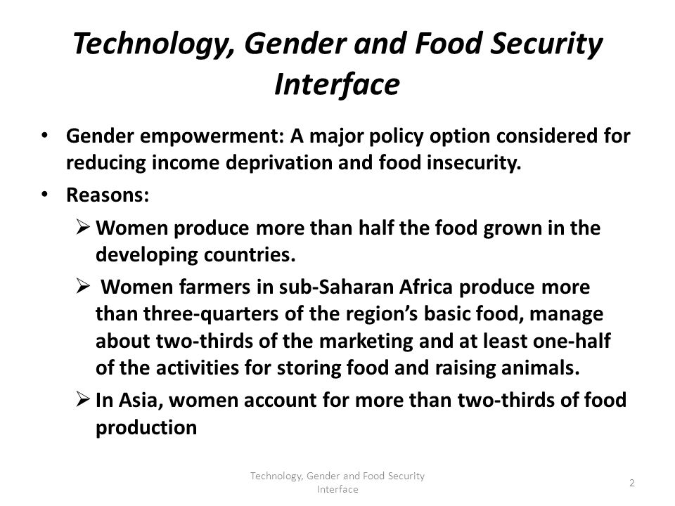Technology, Gender and Food Security Interface Gender empowerment: A major policy option considered for reducing income deprivation and food insecurity.