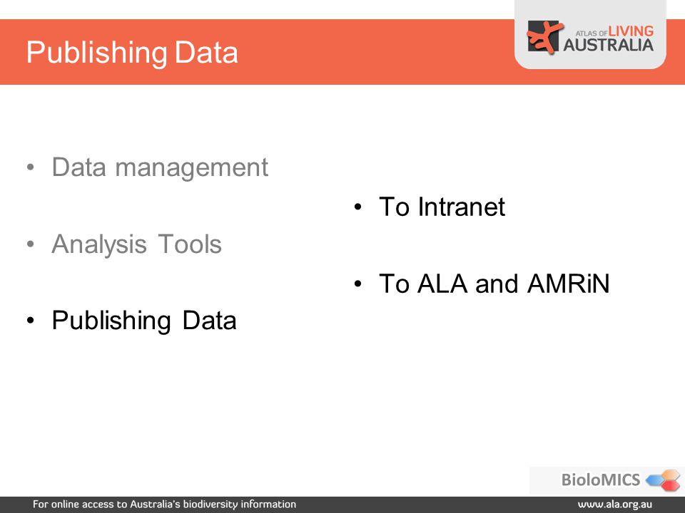 Publishing Data Data management Analysis Tools Publishing Data To Intranet To ALA and AMRiN