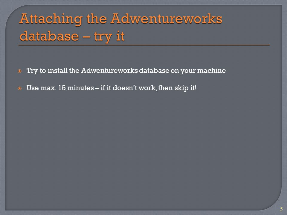 5 Try to install the Adwentureworks database on your machine Use max.