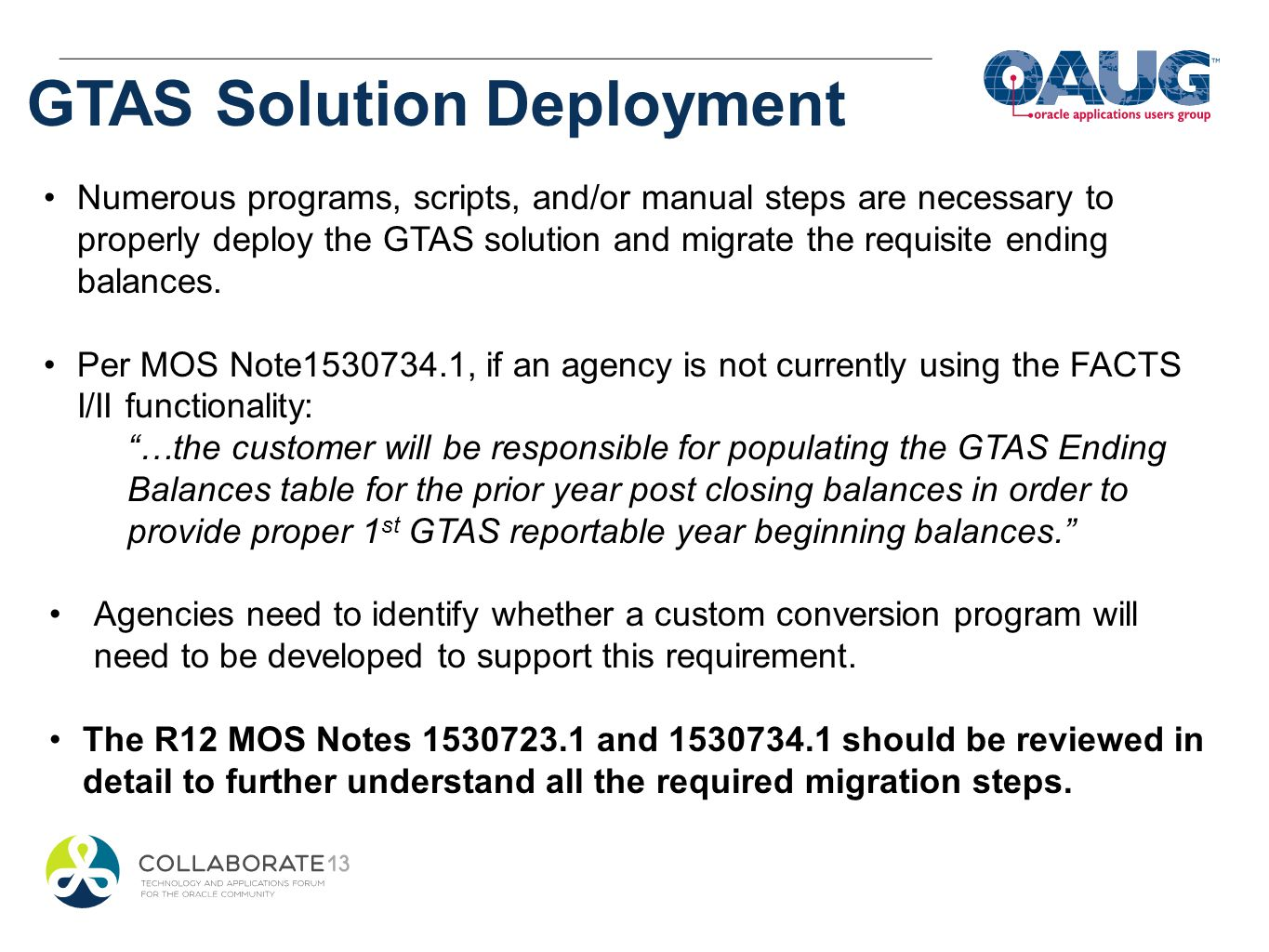 GTAS Solution Deployment Numerous programs, scripts, and/or manual steps are necessary to properly deploy the GTAS solution and migrate the requisite