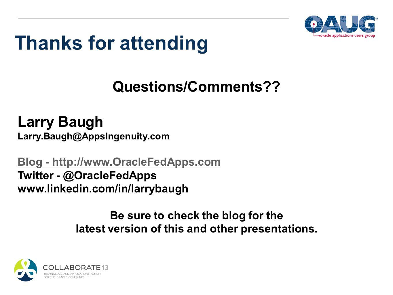 Questions/Comments?? Larry Baugh Larry.Baugh@AppsIngenuity.com Blog - http://www.OracleFedApps.com Twitter - @OracleFedApps www.linkedin.com/in/larryb