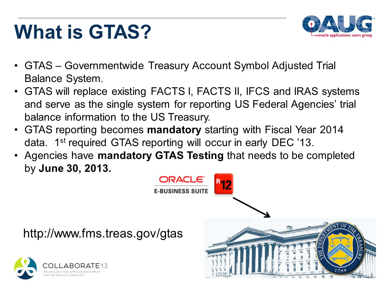 GTAS – Governmentwide Treasury Account Symbol Adjusted Trial Balance System. GTAS will replace existing FACTS I, FACTS II, IFCS and IRAS systems and s
