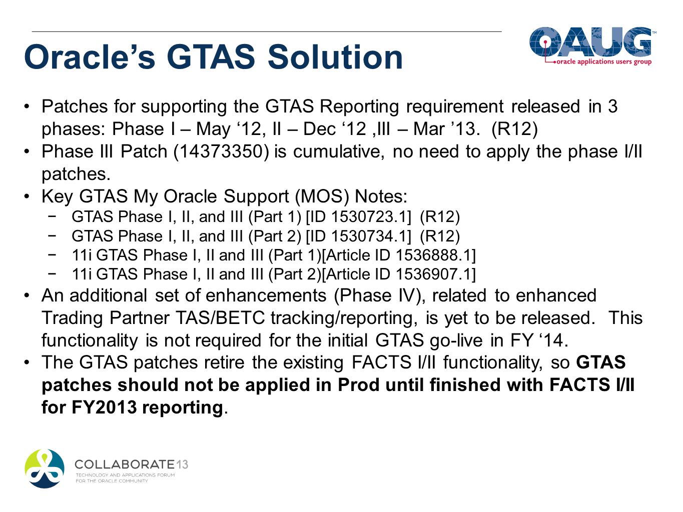 Oracles GTAS Solution Patches for supporting the GTAS Reporting requirement released in 3 phases: Phase I – May 12, II – Dec 12,III – Mar 13. (R12) Ph