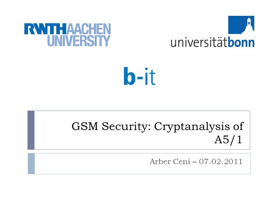 GSM Security: Cryptanalysis of A5/1 Arber Ceni – 07.02.2011