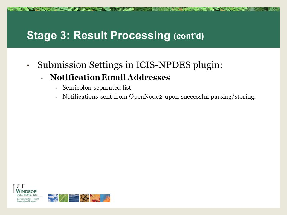 Stage 3: Result Processing (contd) Submission Settings in ICIS-NPDES plugin: Notification  Addresses Semicolon separated list Notifications sent from OpenNode2 upon successful parsing/storing.