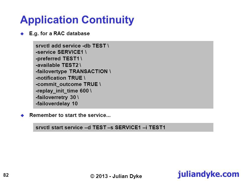 juliandyke.com 82 © 2013 - Julian Dyke Application Continuity E.g.
