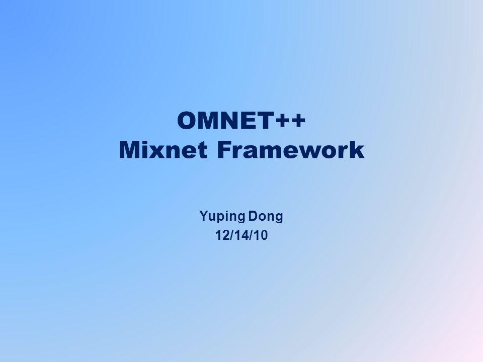 OMNET++ Mixnet Framework Yuping Dong 12/14/10