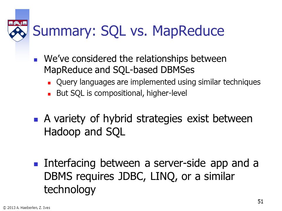 © 2013 A. Haeberlen, Z. Ives 51 Summary: SQL vs.