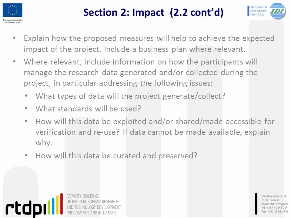 Section 2: Impact (2.2 contd) Explain how the proposed measures will help to achieve the expected impact of the project. Include a business plan where