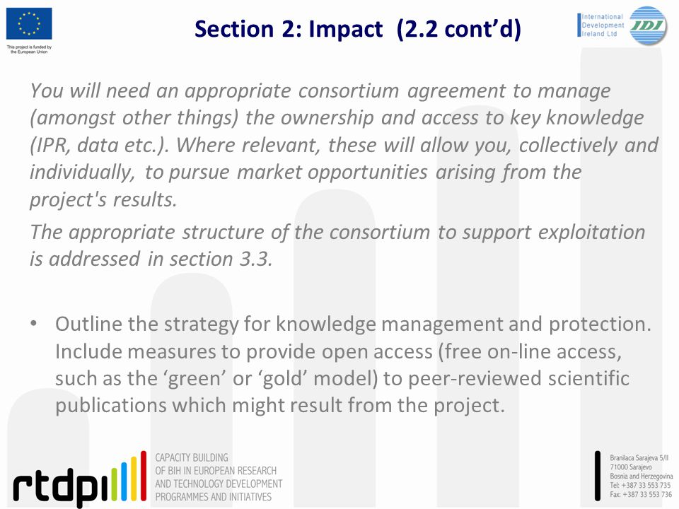 Section 2: Impact (2.2 contd) You will need an appropriate consortium agreement to manage (amongst other things) the ownership and access to key knowl