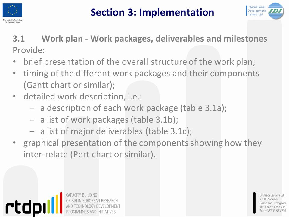 Section 3: Implementation 3.1Work plan - Work packages, deliverables and milestones Provide: brief presentation of the overall structure of the work p