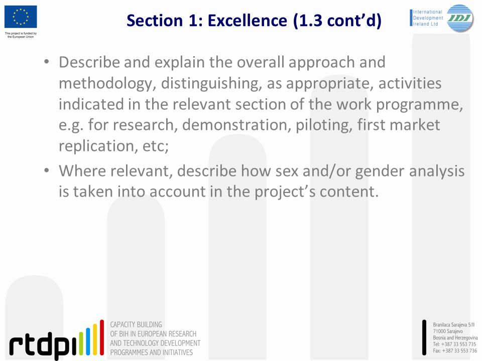 Section 1: Excellence (1.3 contd) Describe and explain the overall approach and methodology, distinguishing, as appropriate, activities indicated in t
