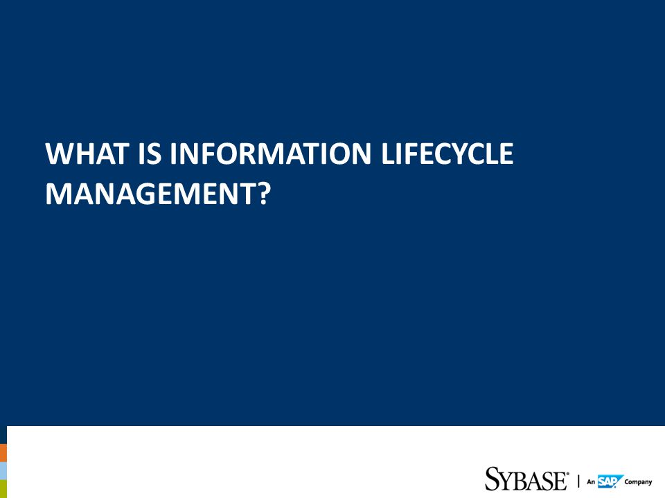 WHAT IS INFORMATION LIFECYCLE MANAGEMENT?