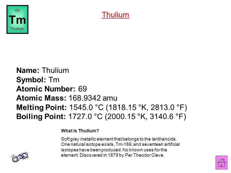 Name: Erbium Symbol: Er Atomic Number: 68 Atomic Mass: 167.26 amu Melting Point: 1522.0 °C (1795.15 °K, 2771.6 °F) Boiling Point: 2510.0 °C (2783.15 °