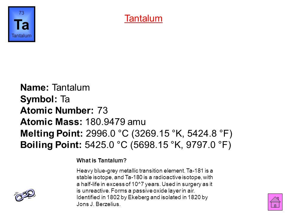 Name: Hafnium Symbol: Hf Atomic Number: 72 Atomic Mass: 178.49 amu Melting Point: 2150.0 °C (2423.15 °K, 3902.0 °F) Boiling Point: 5400.0 °C (5673.15