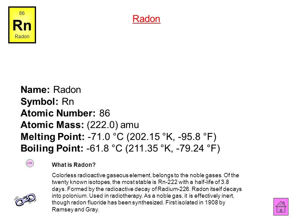 Name: Astatine Symbol: At Atomic Number: 85 Atomic Mass: (210.0) amu Melting Point: 302.0 °C (575.15 °K, 575.6 °F) Boiling Point: 337.0 °C (610.15 °K,