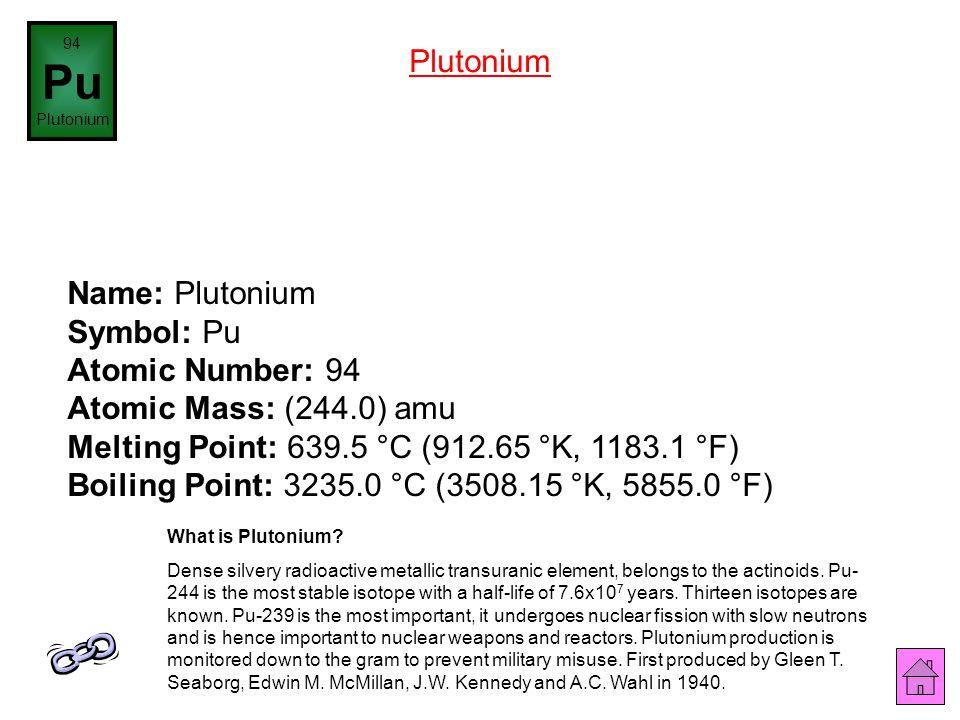 Name: Neptunium Symbol: Np Atomic Number: 93 Atomic Mass: (237.0) amu Melting Point: 640.0 °C (913.15 °K, 1184.0 °F) Boiling Point: 3902.0 °C (4175.15