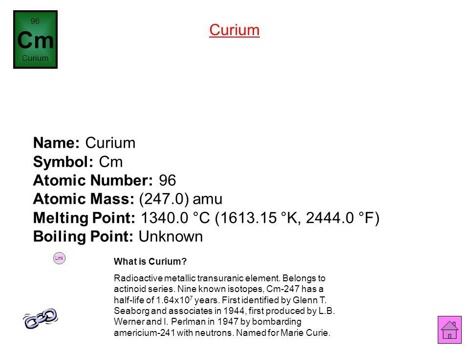 Lawrence Berkeley National Lab Name: Americium Symbol: Am Atomic Number: 95 Atomic Mass: (243.0) amu Melting Point: 994.0 °C (1267.15 °K, 1821.2 °F) B