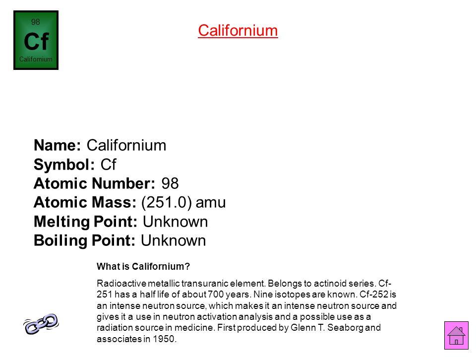 Name: Berkelium Symbol: Bk Atomic Number: 97 Atomic Mass: (247.0) amu Melting Point: Unknown Boiling Point: Unknown 97 Bk Berkelium What is Berkelium?